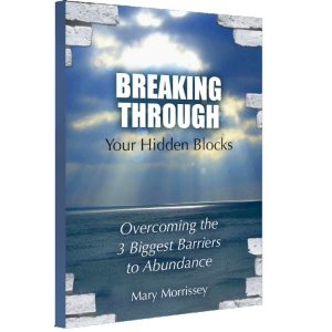 Breaking through your hidden blocks mary morrissey